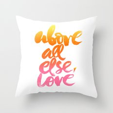 ABOVE ALL ELSE, LOVE Throw Pillow