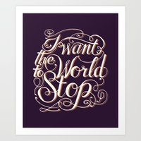 I Want The World To Stop… Art Print