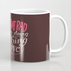 It Can't Be That Bad When You're Doing Something You Love Mug