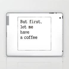Let me have a coffee Laptop & iPad Skin