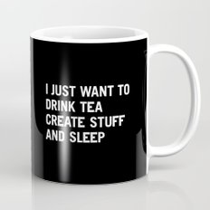 I just want to drink tea create stuff and sleep Mug