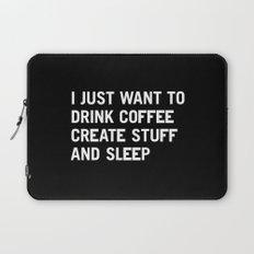I just want to drink coffee create stuff and sleep Laptop Sleeve