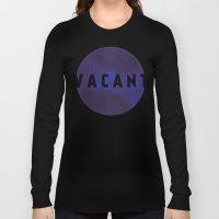 Vacant by Galaxy Eyes & Garima Dhawan Long Sleeve T-shirt