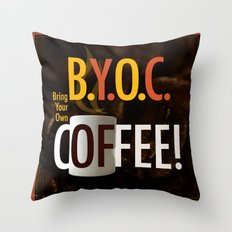 BYOC - Bring Your Own Coffee Throw Pillow