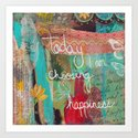 today I am choosing happiness Art Print