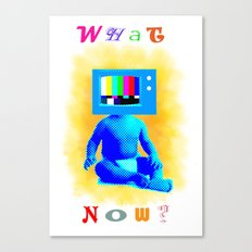 what now? Canvas Print