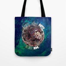 'Earth' Without 'Art' Is Just 'Eh' Tote Bag