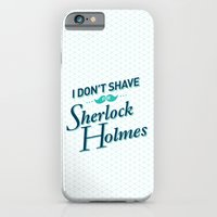I Don't Shave for Sherlock Holmes iPhone 6 Slim Case