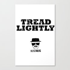 Breaking Bad - Tread Lightly - Heisenberg Canvas Print
