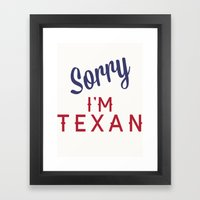 Sorry, I'm Texan Framed Art Print