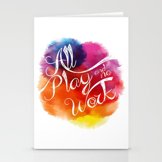 All play and no work Stationery Card