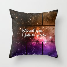 Without you I fall to pieces Throw Pillow