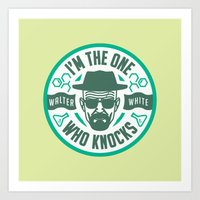 I'm The One Who Knocks Art Print