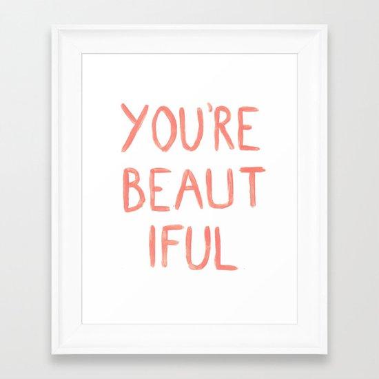 You're beautiful Framed Art Print