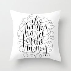 She Works Hard for the Money Throw Pillow