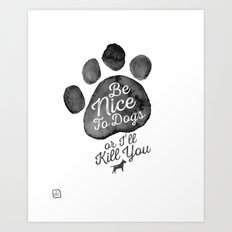 Be Nice To Dogs Art Print