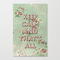Keep Calm And That's All… Canvas Print
