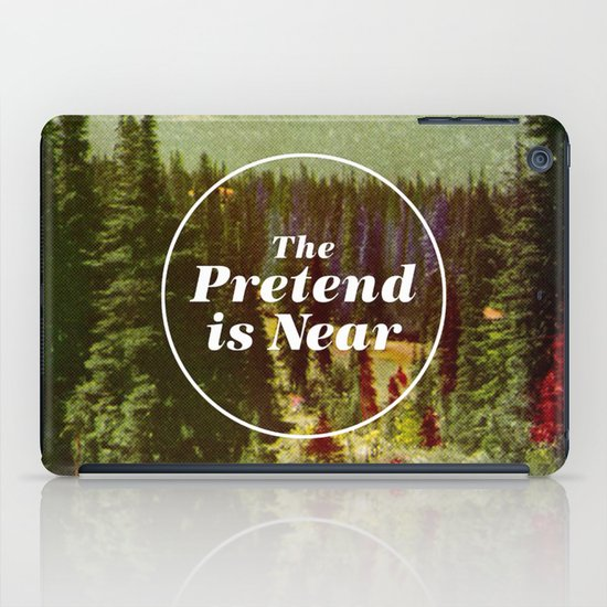 The Pretend Is Near. iPad Case