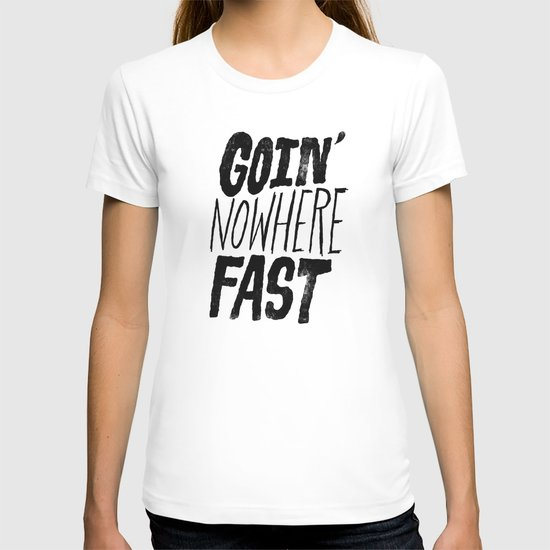 Goin' Nowhere Fast T-shirt