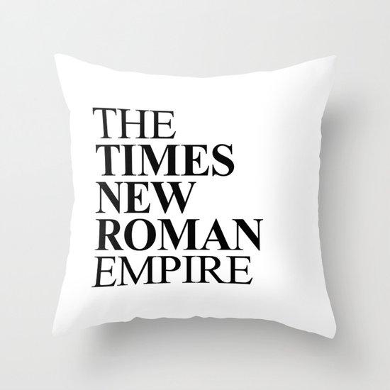 THE TIMES NEW ROMAN EMPIRE Throw Pillow