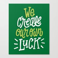 We Create Our Own Luck Canvas Print