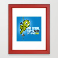 Hang In There... Framed Art Print