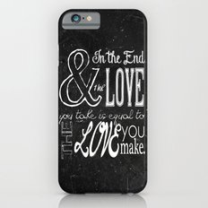 & In the end, the love you take; Lyric Quote. iPhone 6s Slim Case