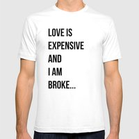 Love is expensive and I am broke... Mens Fitted Tee White SMALL