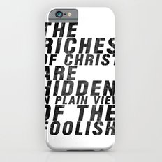 THE RICHES OF CHRIST ARE HIDDEN IN PLAIN OF THE FOOLISH (Matthew 6) iPhone 6s Slim Case