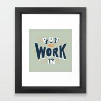 Put That Work In Framed Art Print