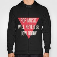 Pop Music Will Never Be Low Brow Hoody
