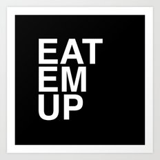 eat em up smaller Art Print