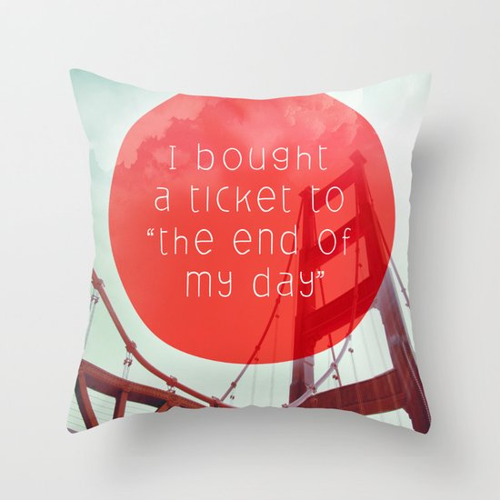 the end of my day Throw Pillow