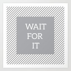 wait for it Art Print