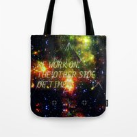 we work on the other side of time. Tote Bag