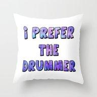 I Prefer The Drummer Throw Pillow