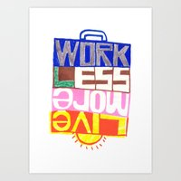 work less, live more Art Print