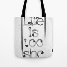 Life is too short Tote Bag