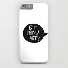Is It Friday Yet? iPhone 6 Slim Case