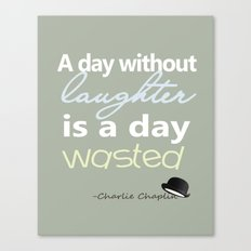 A day without laughter is a day wasted - Charlie Chaplin Quote Canvas Print