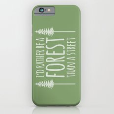 I'd Rather Be A Forest Than A Street Slim Case iPhone 6s