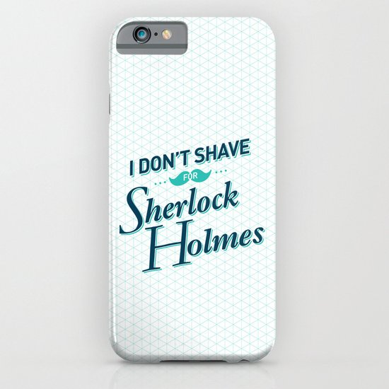 I Don't Shave for Sherlock Holmes iPhone & iPod Case