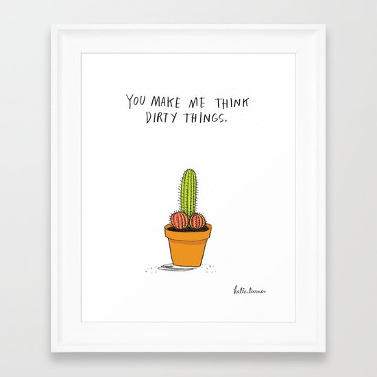 You Make Me Think Dirty Things Framed Art Print