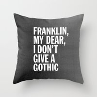 Franklin, my dear, I don't give a gothic Throw Pillow