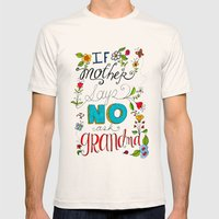 If Mother Says No Ask Gr… Mens Fitted Tee Natural SMALL