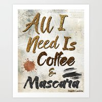 All I Need Is Coffee & Mascara Art Print