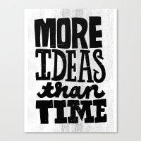 More Ideas than Time Canvas Print