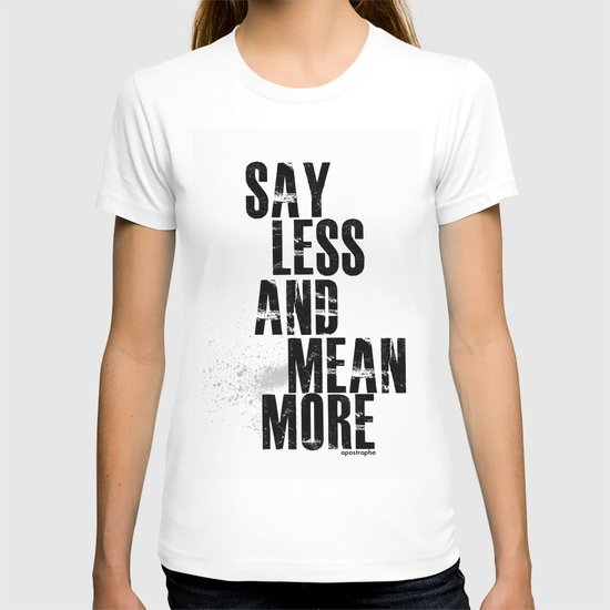 Say Less and Mean MORE T-shirt