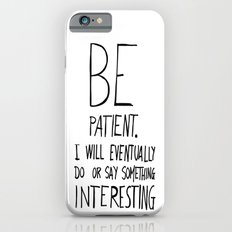 Be patient. iPhone 6 Slim Case