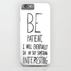 Be Patient. iPhone 6 Slim Case